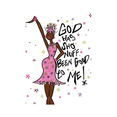 NEW! God Has Sho Nuff Been Good To Me Magnet (M427)